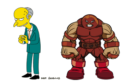 I'm not sure Mr. Burns has ever gone over head and Juggernaut's shoulder are so elevated he has no neck.